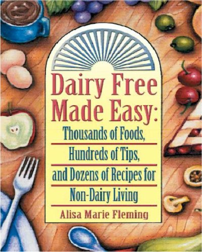 Dairy Free Made Easy: Thousands of Foods, Hundreds of Tips, and Dozens of Recipes for Non-Dairy ...