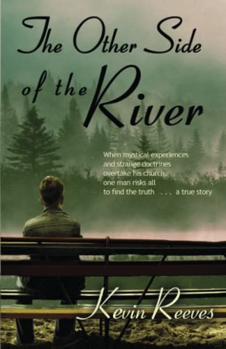 9780979131509: The Other Side of the River: When Mystical Experiences and Strange Doctrines Overtake His Church, One Man Risks All to Find the Truth...A True Story