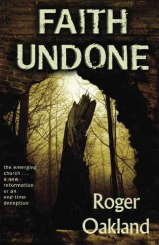 Faith Undone: The Emerging Church...a New Reformation or an End-Time Deception: Oakland Roger
