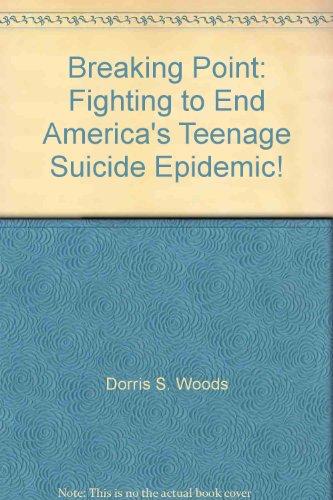 Breaking Point: Fighting to End America's Teenage Suicide Epidemic!: Woods, Dorris S.