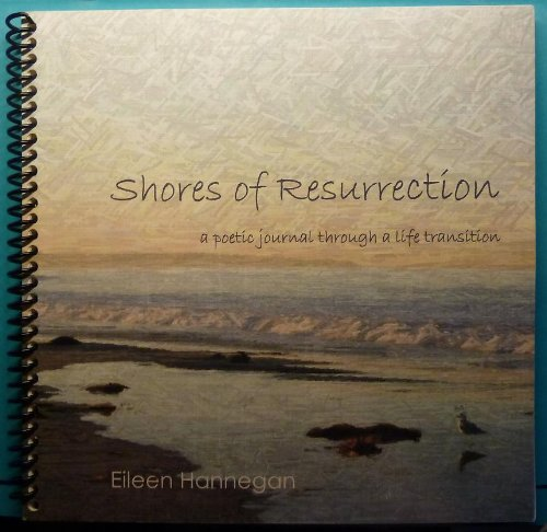 Shores of Resurrection: a poetic journal through a life transition: Eileen Hannegan