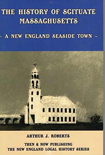 History (The) of Scituate, Massachusetts, A New: Roberts, Arthur J.