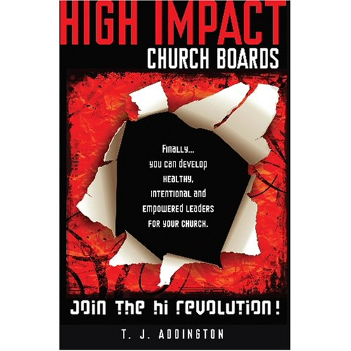 High Impact Church Boards: Join the Revolution!: T. J. Addington