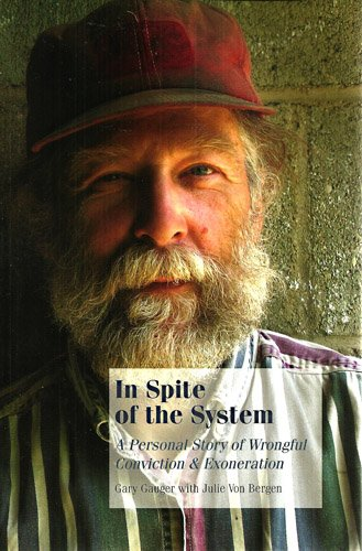 In Spite of the System: A Personal Sort of Wrongful Conviction & Exoneration: Gary Gauger with ...
