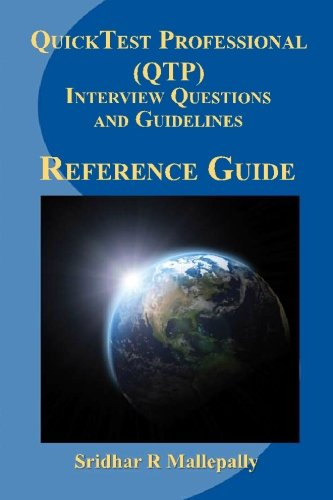 Quicktest Professional (Qtp) Interview Questions and Guidelines: A Quick Reference Guide to ...