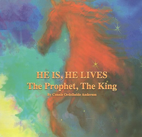 He Is, He Lives: The Prophet, The King: Connie Ordelheide Anderson