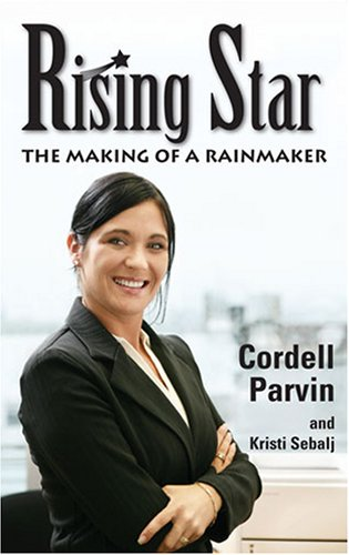 Rising Star: The Making of a Rainmaker: Cordell Parvin and Kristi Sebalj