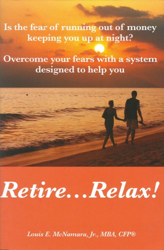 Retire...Relax: Is The Fear of Running Out of Money Keeping You up at Night?: Mcnamara  Jr., Louis ...
