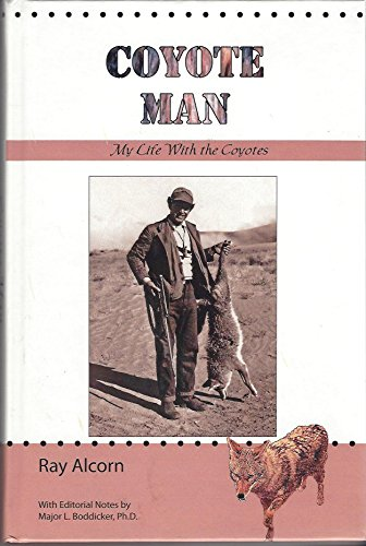 Coyote Man: My life With the Coyotes: Ray Alcorn