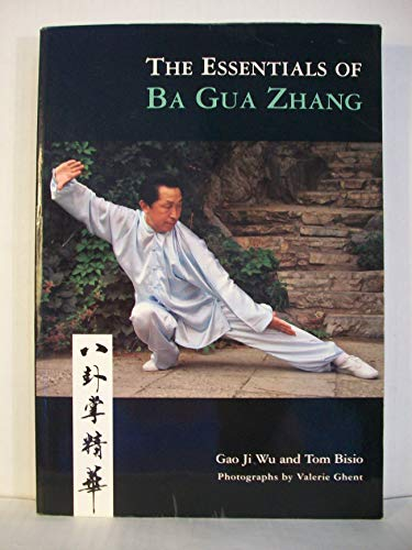 The Essentials of Ba Gua Zhang: Gao Ji Wu; Tom Bisio