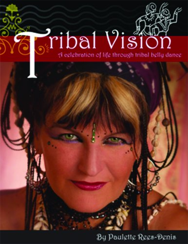 9780979160301: Tribal Vision: A Celebration of Life Through Tribal Belly Dance