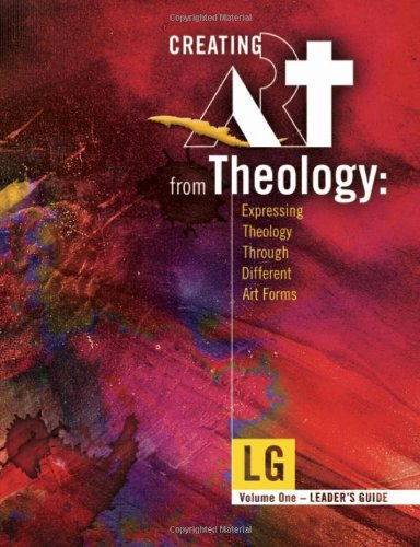 9780979166327: Creating Art From Theology: Expressing Theology Through Different Art Forms - Leader's Guide