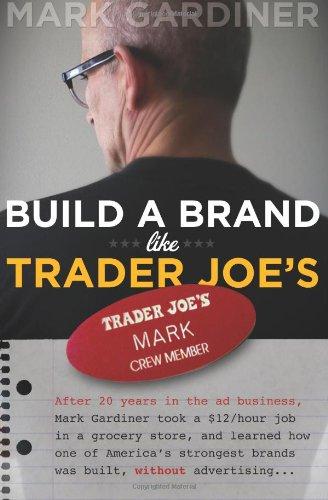 Build a Brand Like Trader Joe's: Mark Gardiner