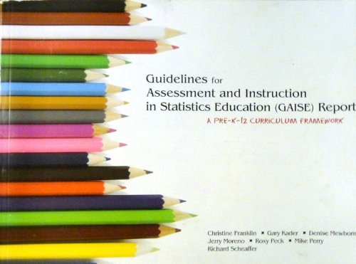 Guidelines for Assessment and Instruction in Statistics Education (Gaise) Report: A Pre-K--12 ...