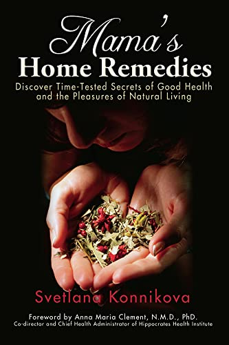 Mama's Home Remedies: Discover Time-Tested Secrets of Good Health and the Pleasures of Natural...