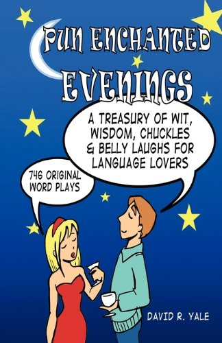 Pun Enchanted Evenings: A Treasury of Wit,: David R Yale