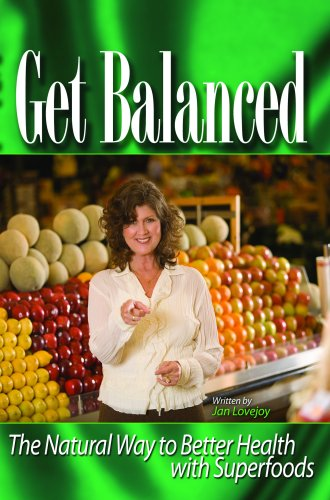 Get Balanced-the Natural Way to Better Health with Superfoods: Jan Lovejoy