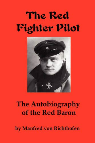 The Red Fighter Pilot: The Autobiography of: Richthofen, Manfred von