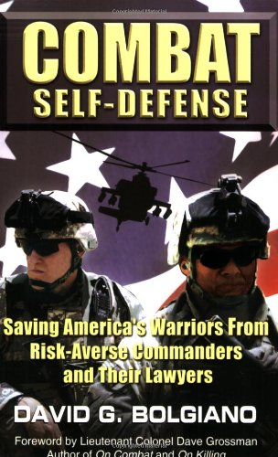 9780979182402: Combat Self-Defense: Saving America s Warriors from Risk-Averse Commanders and Their Lawyers
