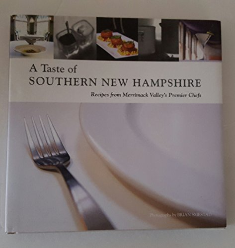 A Taste of Southern New Hampshire: Recipes From Merrimack Valley's Premier Chefs