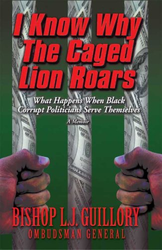 9780979201639: I Know Why the Caged Lion Roars: What Happens When Black Corrupt Politicians Serve Themselves