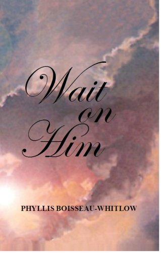 Wait on Him: Phyllis Boisseau-Whitlow Kingdom Publishing Group; Inc.