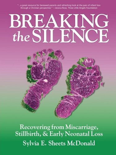 Breaking the Silence: Recovering from Miscarriage, Stillbirth, & Early Neonatal Death: McDonald...