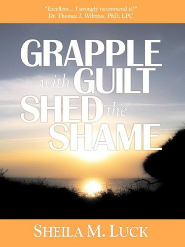 9780979208966: Grapple with Guilt, Shed the Shame: Getting Over Your Past & On With Your Life