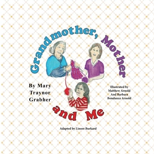 Grandmother, Mother and Me: Mary Traynor Grabher