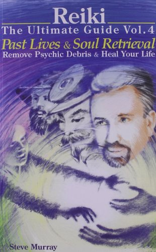 9780979217722: Reiki The Ultimate Guide: Past Lives & Soul Retrieval: Remove Psychic Debris & Heal Your Life