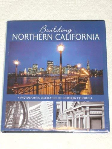 Building Northern California , A Photographic Celebration Of Northern California: Bill Harris