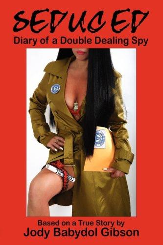Seduced: Diary of a Double Dealing Spy: Gibson, Jody Babydol
