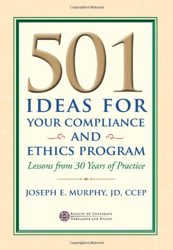 501 Ideas For Your Compliance And Ethics Program: Joseph E. Murphy/ JD/ CCEP