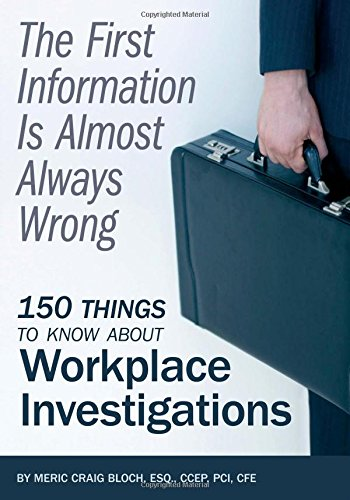 9780979221064: The First Information Is Almost Always Wrong: 150 Things To Know About Workplace Investigations