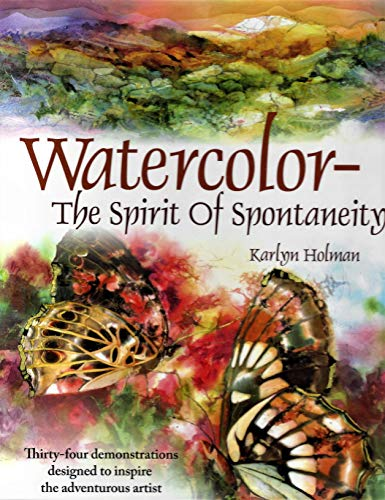 9780979221804: Watercolor--The Spirit of Spontaneity: Thirty-Four Demonstrations Designed to Inspire the Adventurous Artist