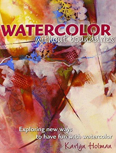 9780979221842: Watercolor Without Boundaries: Exploring New Ways to Have Fun With Watercolor