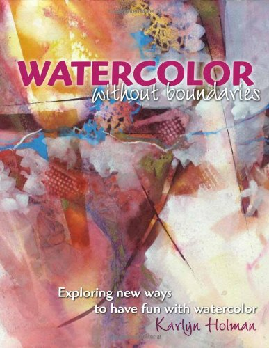 9780979221873: Watercolor Without Boundaries: Exploring New Ways to Have Fun With Watercolor