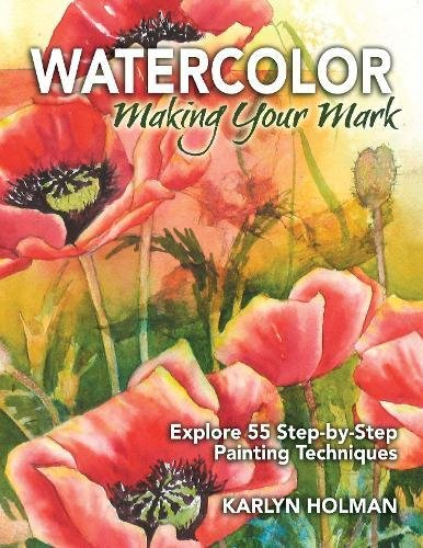 9780979221880: Watercolor, Making Your Mark: Explore 55 Step-by-Step Painting Techniques