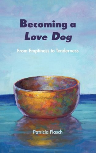 9780979221903: Becoming a Love Dog: From Emptiness to Tenderness