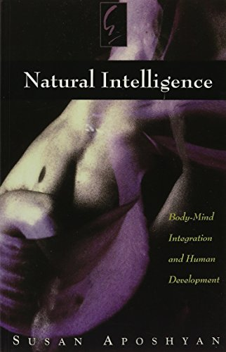 Natural Intelligence:  Body-Mind Integration and Human Development: Susan Aposhyan