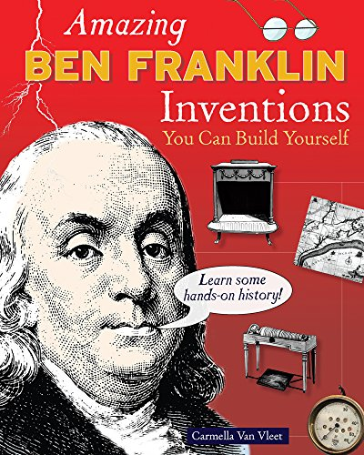 9780979226885: Amazing BEN FRANKLIN Inventions: You Can Build Yourself (Build It Yourself)