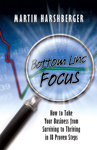 9780979232541: Bottom Line Focus: How to Take Your Business from Surviving to Thriving in 18 Proven Steps