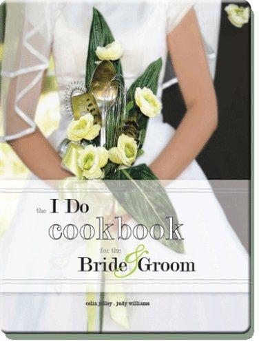 The I Do Cookbook for the Bride: Celia Jolley, Judy