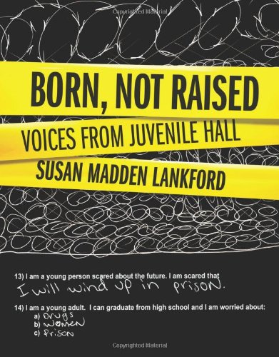 Born, Not Raised: Voices from Juvenile Hall: Lankford, Susan Madden