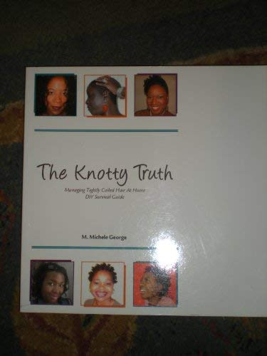9780979238505: The Knotty Truth Managing Tightly Coiled Hair At Home DIY Survival Guide