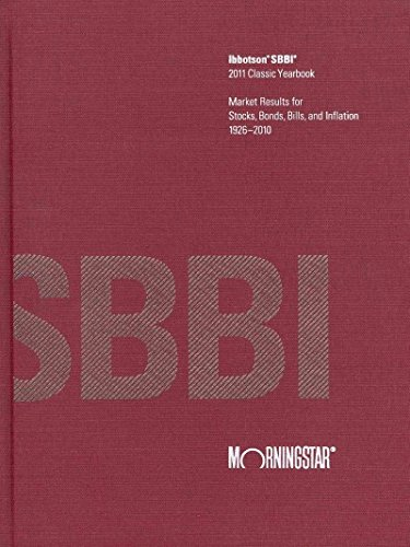 Ibbotson SBBI 2011 Classic Yearbook: Market Results for Stocks, Bonds, Bills, and Inflation 1926 - ...