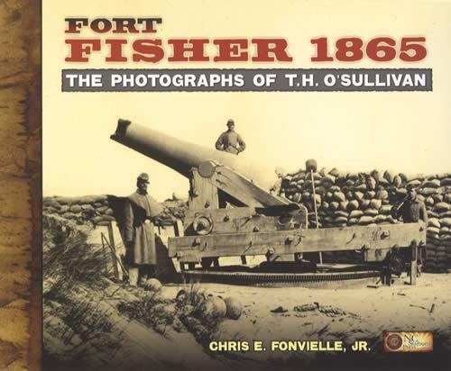 9780979243189: Fort Fisher 1865: The Photographs of T.H. O'Sullivan.