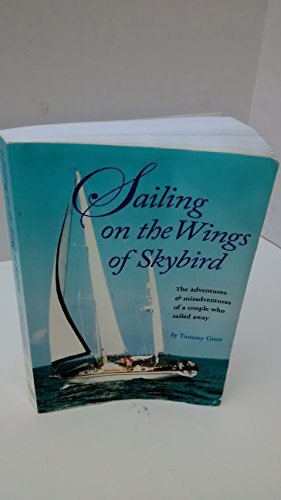 SAILING ON THE WINGS OF SKYBIRD: THE ADVENTURES & MISADVENTURES OF A COUPLE WHO SAILED AWAY: ...