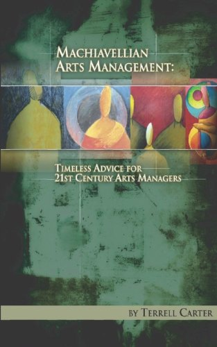 9780979244308: Machiavellian Arts Management: Timeless Advice for 20th Century Arts Managers