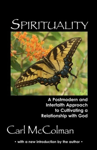 Spirituality: A Post-Modern and Interfaith Approach to Cultivating a Relationship with God (0979245192) by McColman, Carl